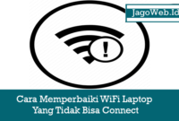 Cara Memperbaiki WiFi Laptop Yang Tidak Bisa Connect