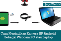 Cara Menjadikan Kamera HP Android Sebagai Webcam PC atau Laptop